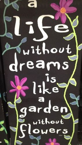 A life without dreams is like a garden without flowers. #quote