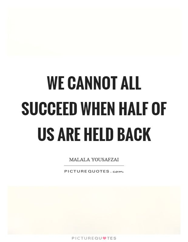 We Cannot All Succeed When Half Of Us Are Held Back Picture Quotes