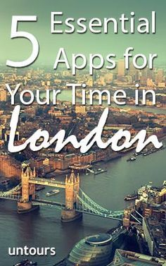 5 Essential Apps for Your Time in London  From the Untours Blog!