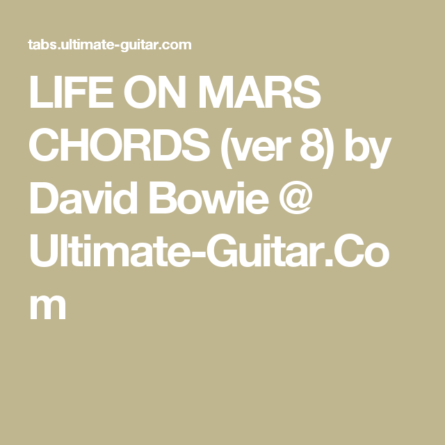 LIFE ON MARS CHORDS (ver 8) by David Bowie @ Ultimate-Guitar.Com ...
