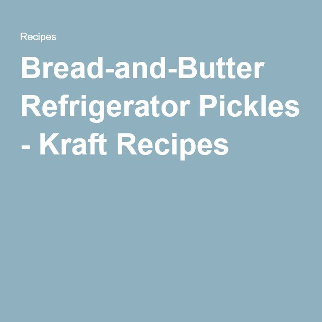 Bread-and-Butter Refrigerator Pickles - Kraft Recipes