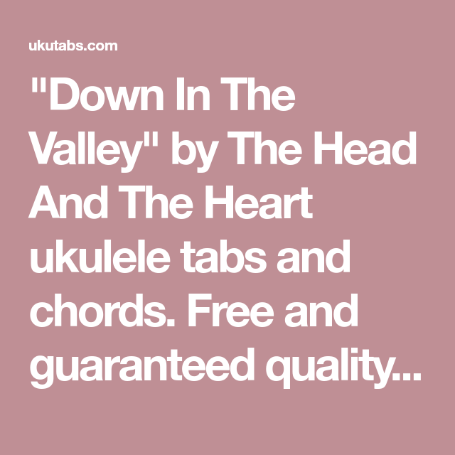 Down In The Valley By The Head And The Heart Ukulele Tabs And