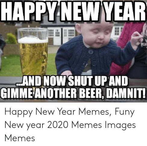 Happy New Year 2020 Happy New Year 2020 New Year Meme Happy New Happy Birthday Images