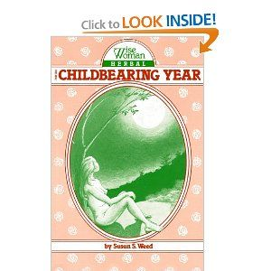 Wise Woman Herbal for the Childbearing Year (Wise Woman Herbal Series, Book 1) (Wise Woman Herbal Series : No. 1