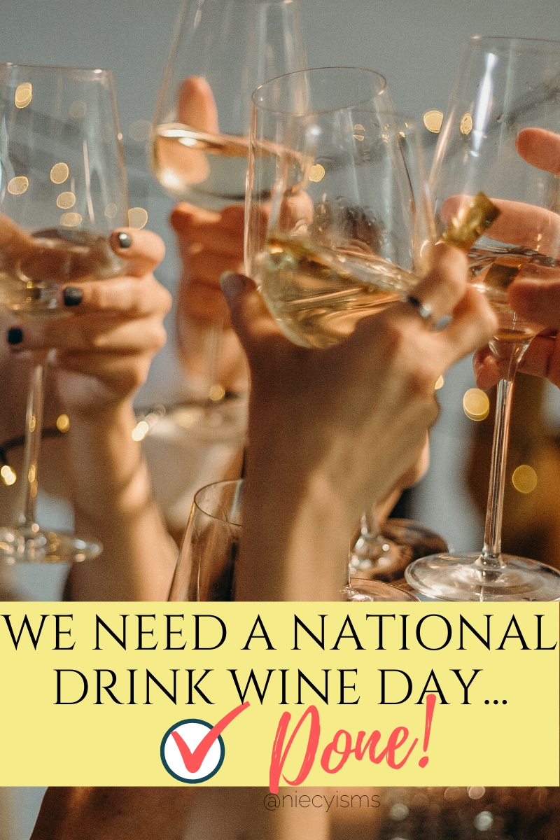 We Need A Nationaldrinkwine Day Done In 2020 National Drink Wine Day Drink Wine Day Wine Drinks