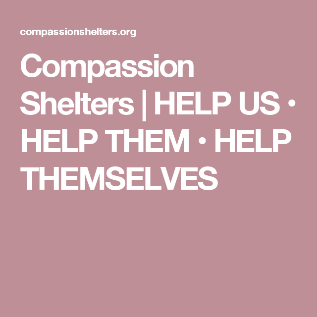 Compassion Shelters | HELP US • HELP THEM • HELP THEMSELVES