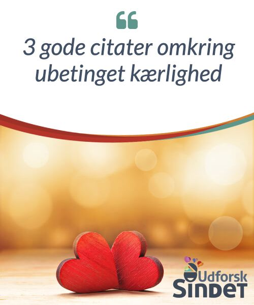 ubetinget kærlighed citat 3 gode citater omkring ubetinget kærlighed   Følelser ubetinget kærlighed citat