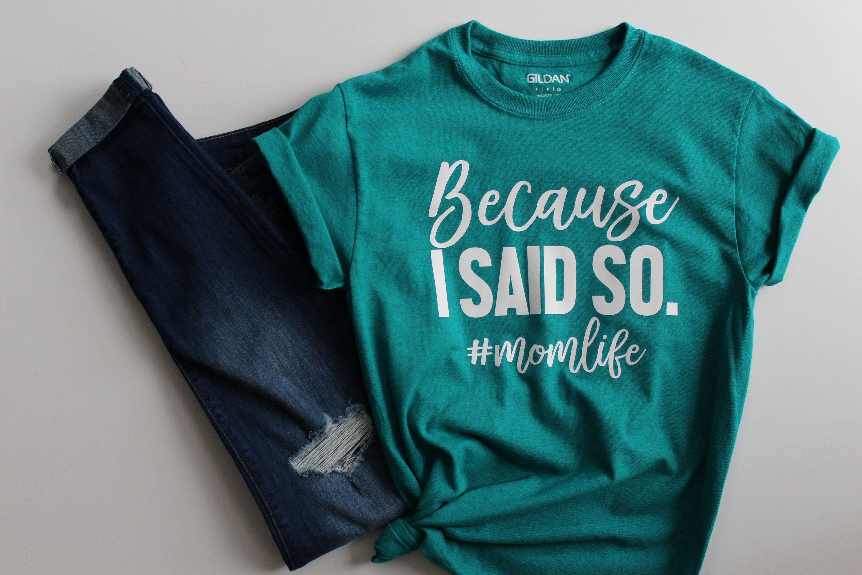 108762c6 Because I Said So Shirt // Women's TShirt // Funny Mom Shirt // Shirts with  Sayings // Gift for Mom