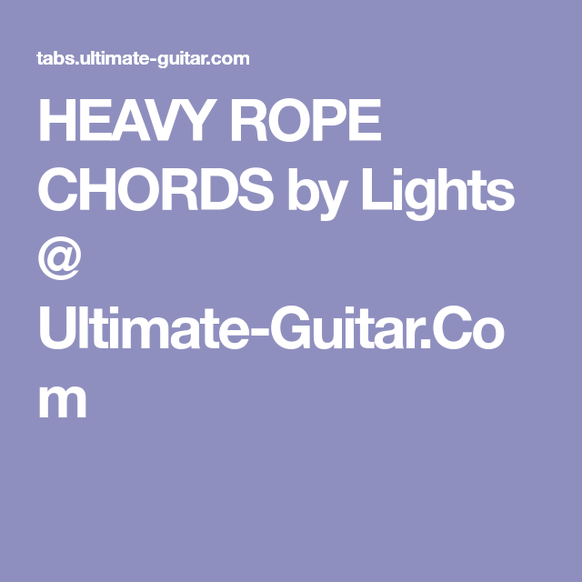 HEAVY ROPE CHORDS by Lights @ Ultimate-Guitar.Com | Chords ...