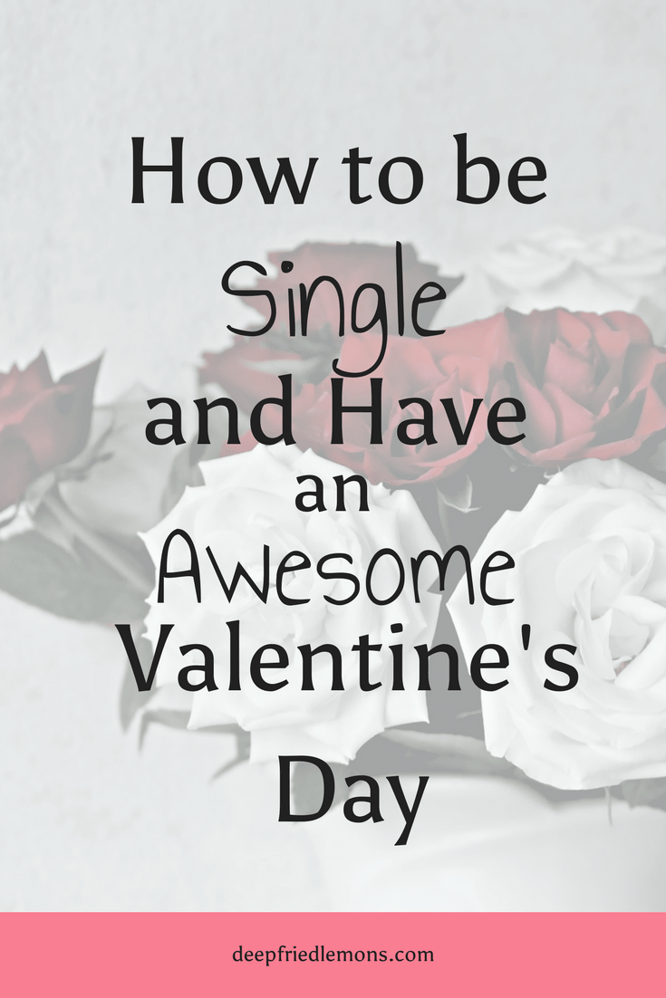 How to be single and have an awesome valentines day deep fried lem ccuart Gallery