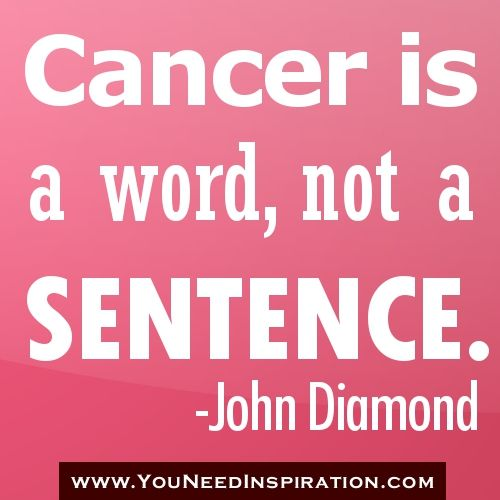 Cancer is a word, not a sentence. I love it!