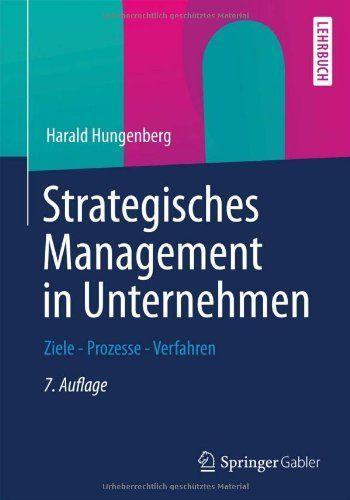 Strategisches Management in Unternehmen: Ziele - Prozesse - Verfahren von Harald Hungenberg, http://www.amazon.de/dp/3834934135/ref=cm_sw_r_pi_dp_BmdNtb0G5E806