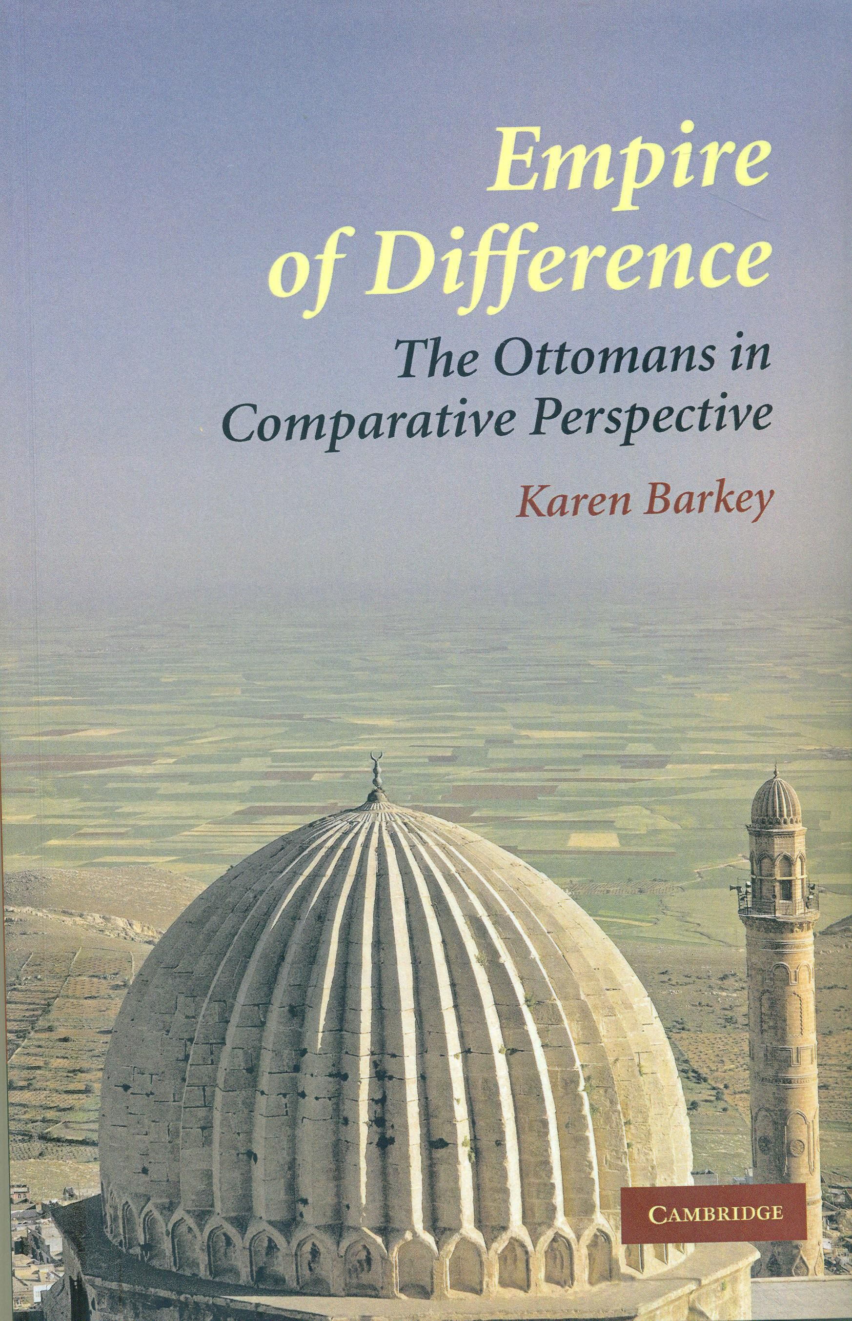 Empire of difference : the Ottomans in comparative perspective / Karen Barkey.( Cambridge University Press, 2008.) / DR 531 B23