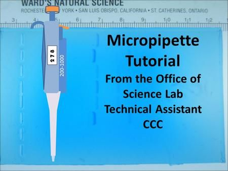 200-1000 2 7 8 Micropipette Tutorial From the Office of Science Lab Technical Assistant CCC.