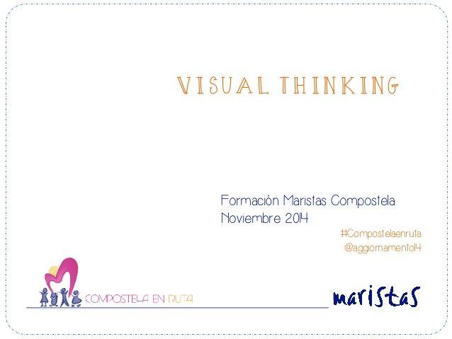 VISUAL THINKING  Formación Maristas Compostela  Noviembre 2014  #Compostelaenruta  @aggiornamento14