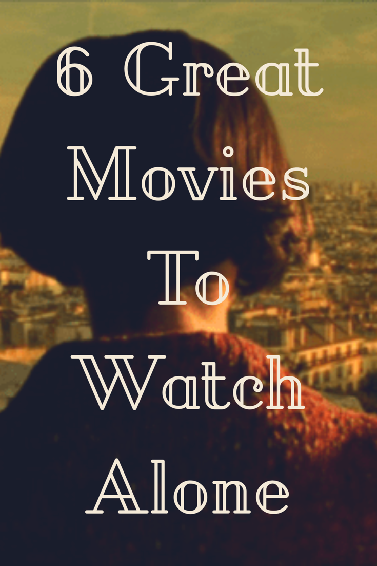 6 Great Movies To Watch Alone •