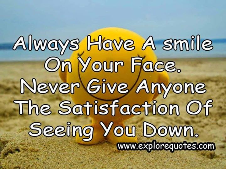Always Have A Smile On Your Face Smile Quotes Smile Quotes Just Smile Quotes Keep Smiling Quotes
