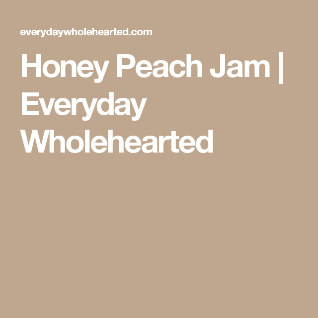 Honey Peach Jam | Everyday Wholehearted