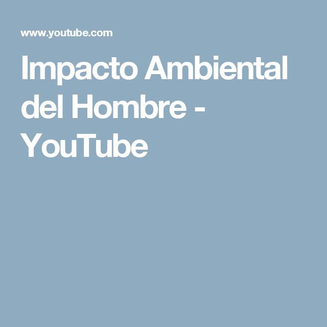 Impacto Ambiental del Hombre - YouTube