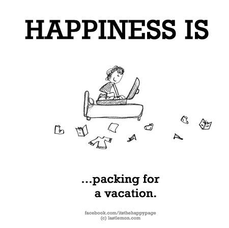 Happiness Is Packing For A Vacation Happiness Pinterest Happy