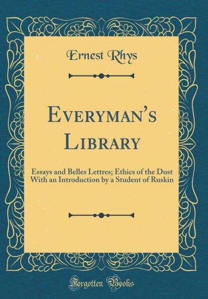 everyman s library essays and belles lettres ethics of the dust  everyman s library essays and belles lettres ethics of the dust an introduction by