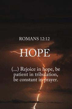 Esperen regocijarse en la esperanza, sean pacientes en la tribulación, constantes en la oración....
