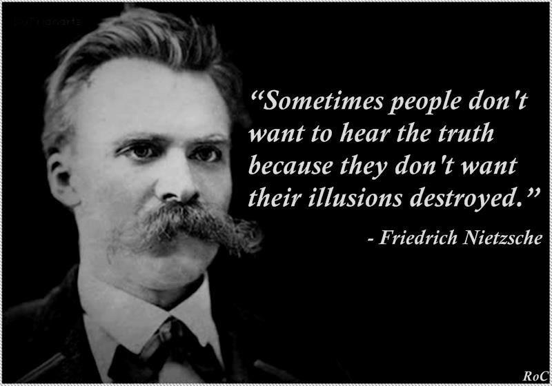 Illusion over truth... Nietzsche | Nietzsche quotes ...