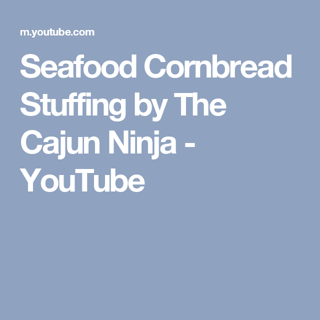 Seafood Cornbread Stuffing By The Cajun Ninja Youtube Crawfish Bisque Sauce For Chicken