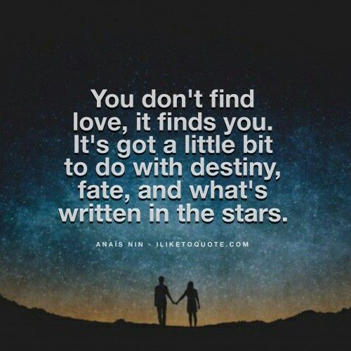 You Don T Find Love It Finds You It S Got A Little Bit To Do With Destiny Destiny Quotes Love Destiny Quotes Star Love Quotes