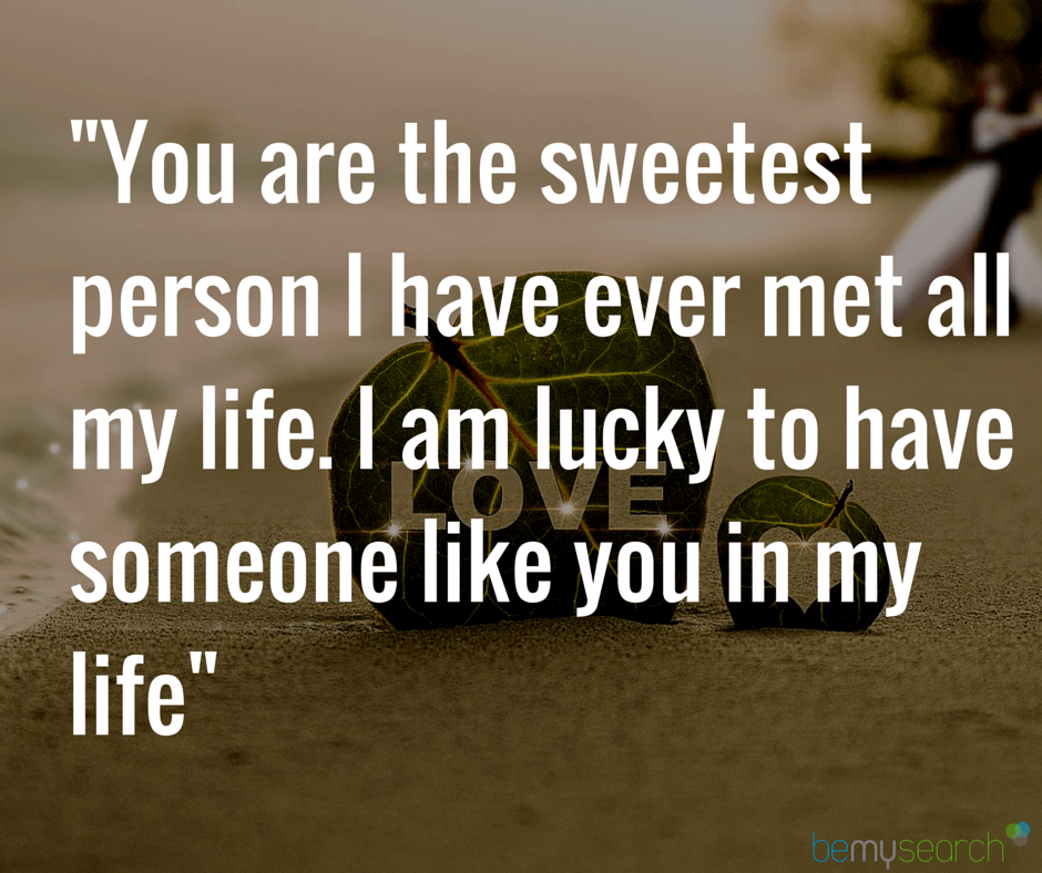 Love Quotesyou Are The Sweetest Person I Have Ever Met All My Life