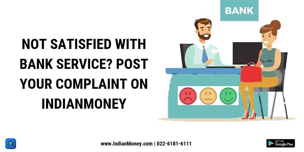 Not Satisfied With Bank Service Post Your Complaint On Not