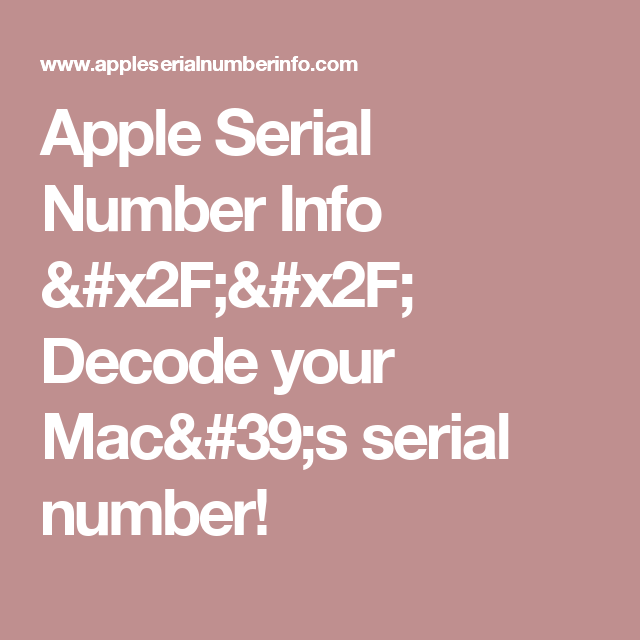 Apple Serial Number Info // Decode your Mac's serial number