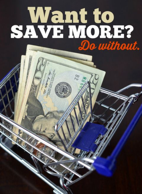 Want To Save The Most? Do Without.