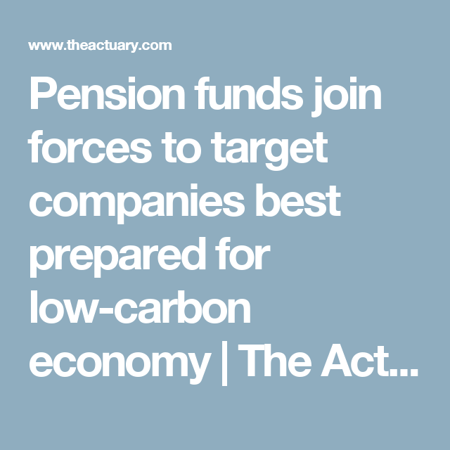 Pension Funds Join Forces To Target Companies Best Prepared For