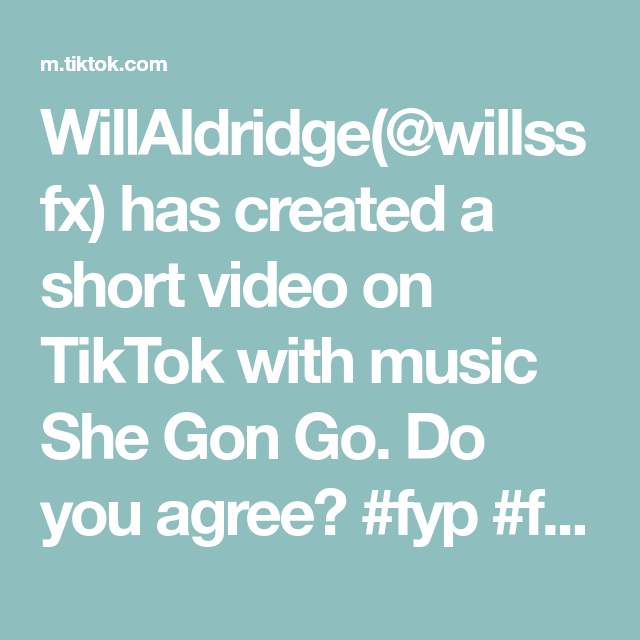 Willaldridge Willssfx Has Created A Short Video On Tiktok With Music She Gon Go Do You Agree Fyp Foryoupage Verified Page Relationship Quotes Music