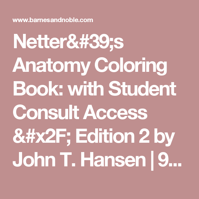 Netters Anatomy Coloring Book With Student Consult Access Edition 2 By John T