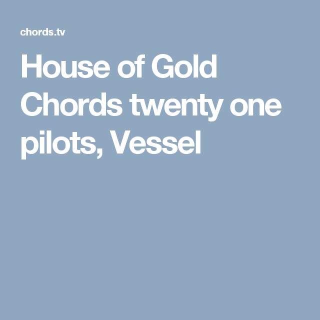 House Of Gold Chords Twenty One Pilots Vessel Musicartists