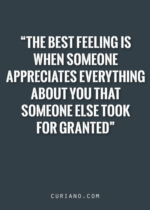 Exactly Never Take Anyone For Granted And If You Do Dont Be