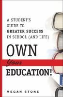 Own Your Education: A Student's Guide to Greater Success in School (And Life) by Megan Stone #studytips