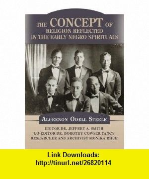 THE CONCEPT OF RELIGION REFLECTED IN THE EARLY NEGRO SPIRITUALS (9780595519255) Jeffrey Smith , ISBN-10: 0595519253  , ISBN-13: 978-0595519255 ,  , tutorials , pdf , ebook , torrent , downloads , rapidshare , filesonic , hotfile , megaupload , fileserve