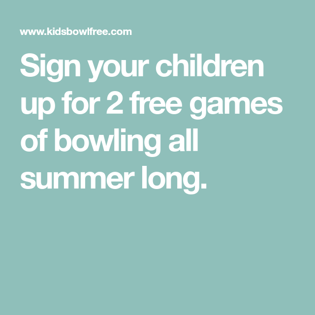 Sign Your Children Up For 2 Free Games Of Bowling All Summer Long Bowling Free Games Summer Kids