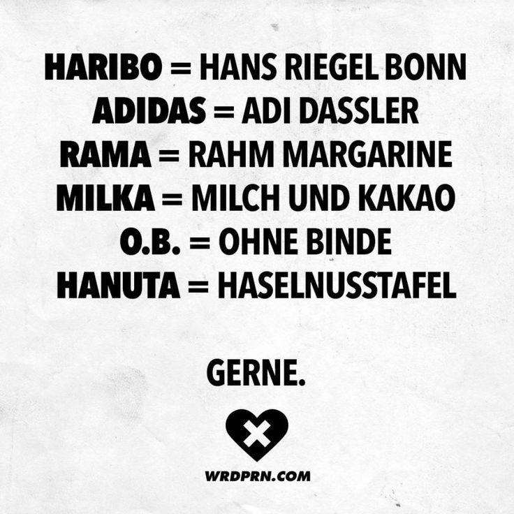 Visual Statements®️️️ Haribo = Hans Riegel Bonn. Adidas = Adi Dassler. Rama = Rahm Margarine. Milka = Milch und Kakao. O.B. = Ohne Binde. Hanuta = Haselnusstafel. Gerne. Sprüche / Zitate / Quotes / Wordporn / witzig / lustig / Sarkasmus / Freundschaft / Beziehung / Ironie