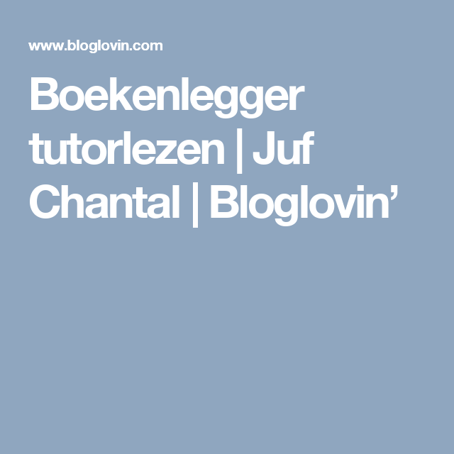 Boekenlegger tutorlezen | Juf Chantal | Bloglovin'