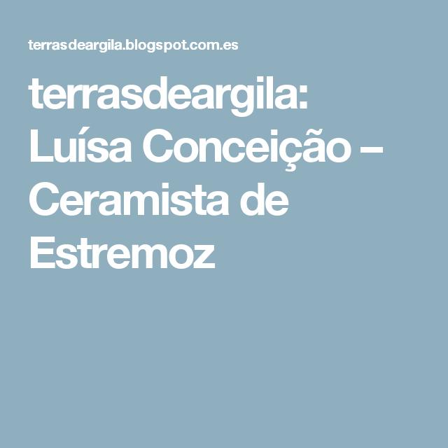terrasdeargila: Luísa Conceição – Ceramista de Estremoz