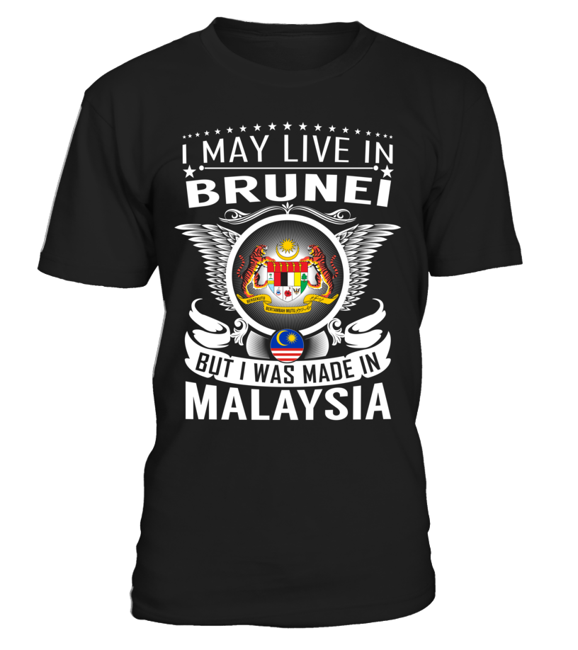 I May Live in Brunei But I Was Made in Malaysia Country T