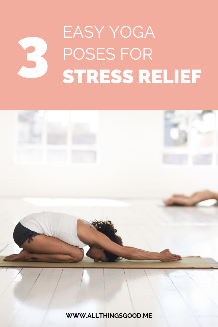 3 Quick Yoga Poses For Stress Relief All Things Good Mindfulness Wellness Lifestyle Blog Quick Yoga Easy Yoga Poses Stress Relief
