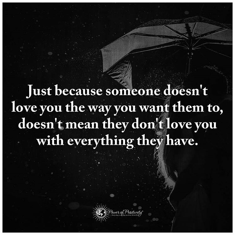 Just because someone doesnt love you the way you want