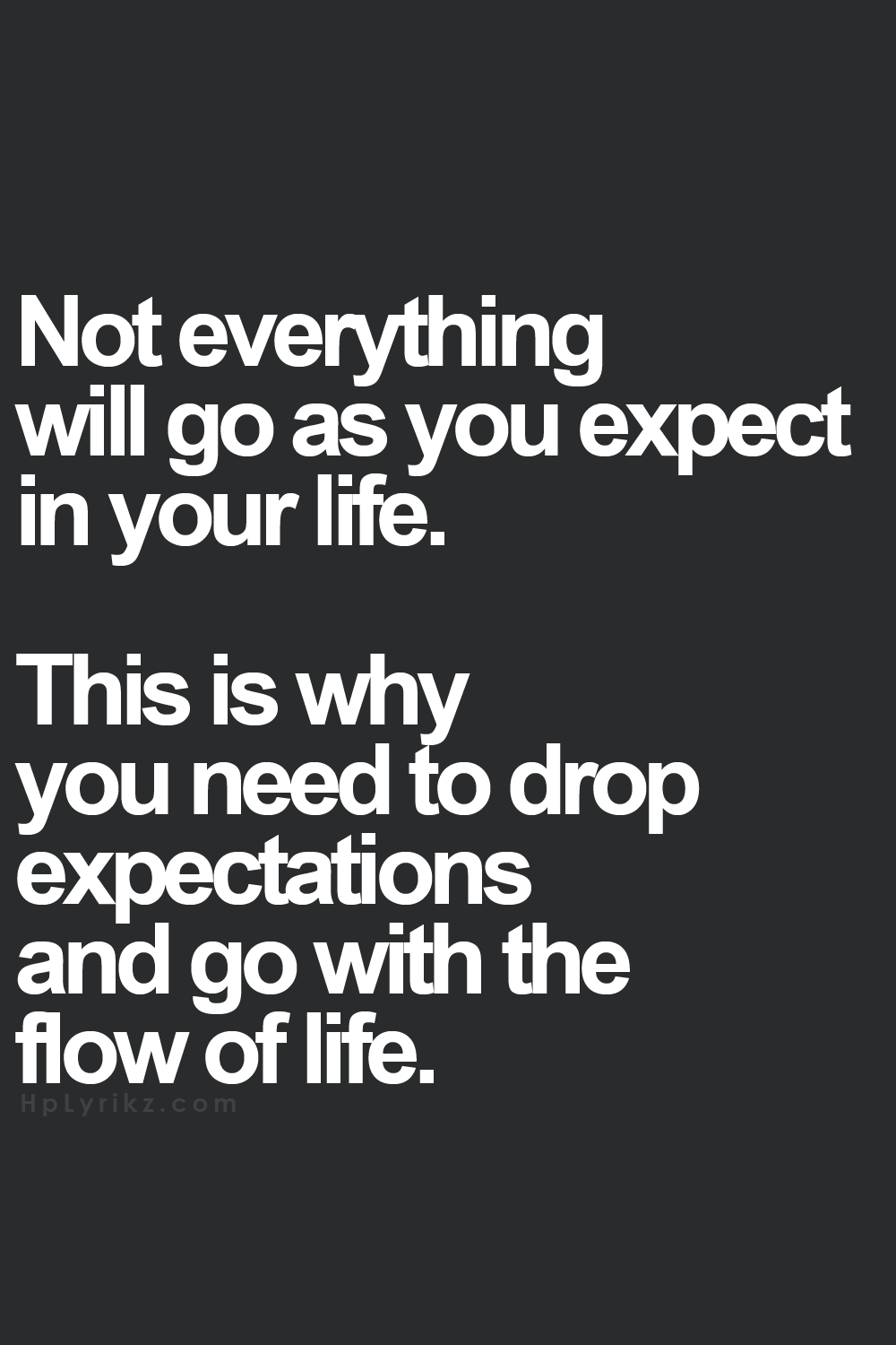 Not everything will go as you expect in your life.