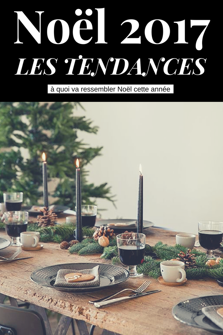 No l 2017 les tendances id es d co table sapin couleurs xmas Idee deco table noel