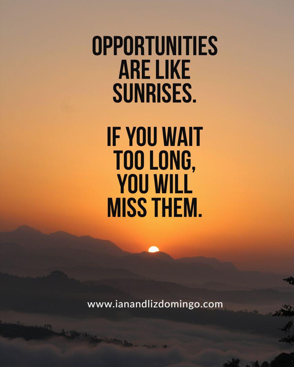 #businesssuccess #businessquotes #quotes #inspirationalquotes #worklifebalance #businesstips #successmindset #opportunity #opportunities #sunrise #waitinf #dontwait